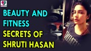 Beauty And Fitness Secrets of Shruti Hasan – Health Sutra – Best Health Tips