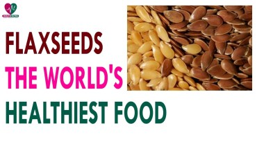 Flaxseeds the World's Healthiest Food – Health Sutra – Best Health Tips