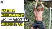 Matthew McConaughey Workout Routine & Diet Plan – Health Sutra – Best Health Tips