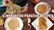 4 Innovative Paratha Recipes – Healthy  Recipes – Indian Food