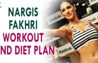 Nargis Fakhri Workout Routine and Diet Plan – Health Sutra – Best Health Tips