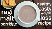 ragi malt recipe – ragi porridge recipe – ragi kanji – finger millet recipes