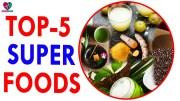 Top 5 Superfoods – Health Sutra – Best Health Tips