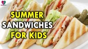 Summer Sandwiches for Kids – Summer Health Tips