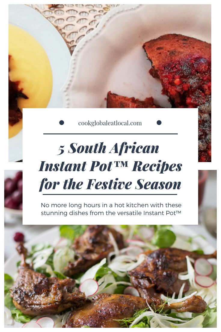 5 Spectacular South African Instant Pot™ Recipes for an Easy Holiday | cookglobaleatlocal.com