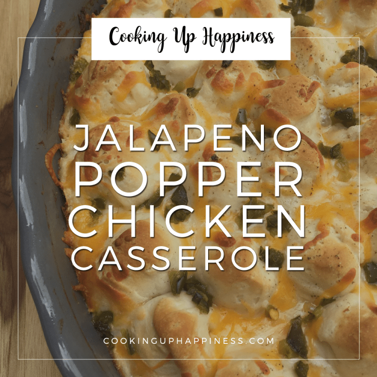 Jalapeño Popper Chicken Casserole - Cooking Up Happiness