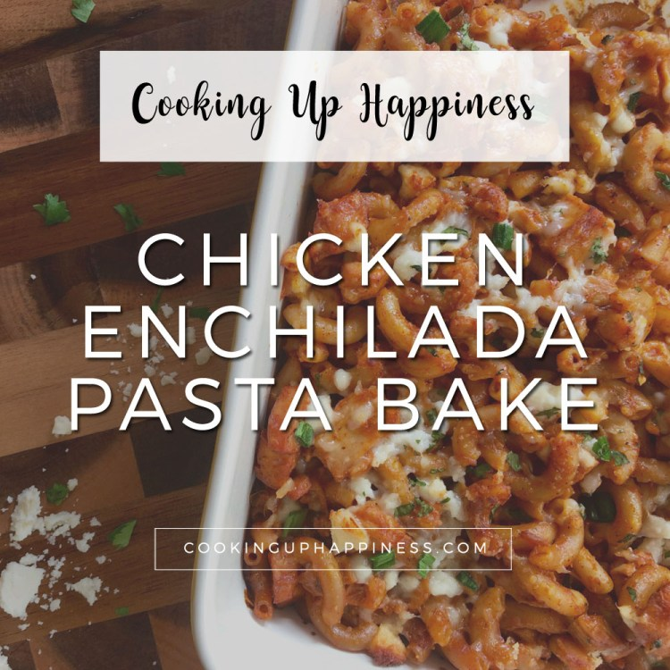 Chicken Enchilada Pasta Bake - Cooking Up Happiness