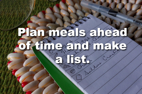 1. Avoid impulse shopping by taking the time to make a list of items you actually need and STICK TO IT. This will also give you time to look over the weekly deals and find things that work for multiple meals.