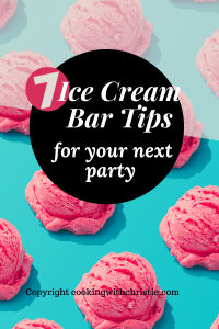 7 Ice Cream Bar Tips for your next party