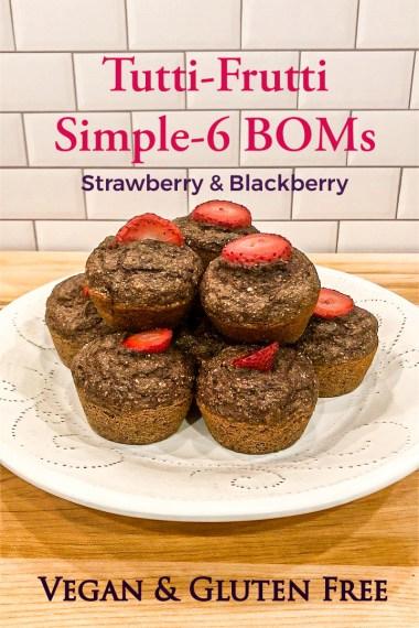 strawberry blackberry simple-6 tutti-frutti BOMs (banana oat muffins)