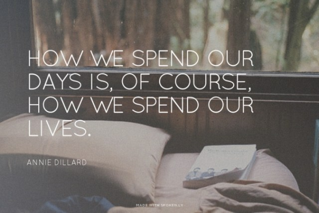 Annie Dillard quote how we spend our days