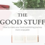 New Series! The Good Stuff on Your Path to Publication