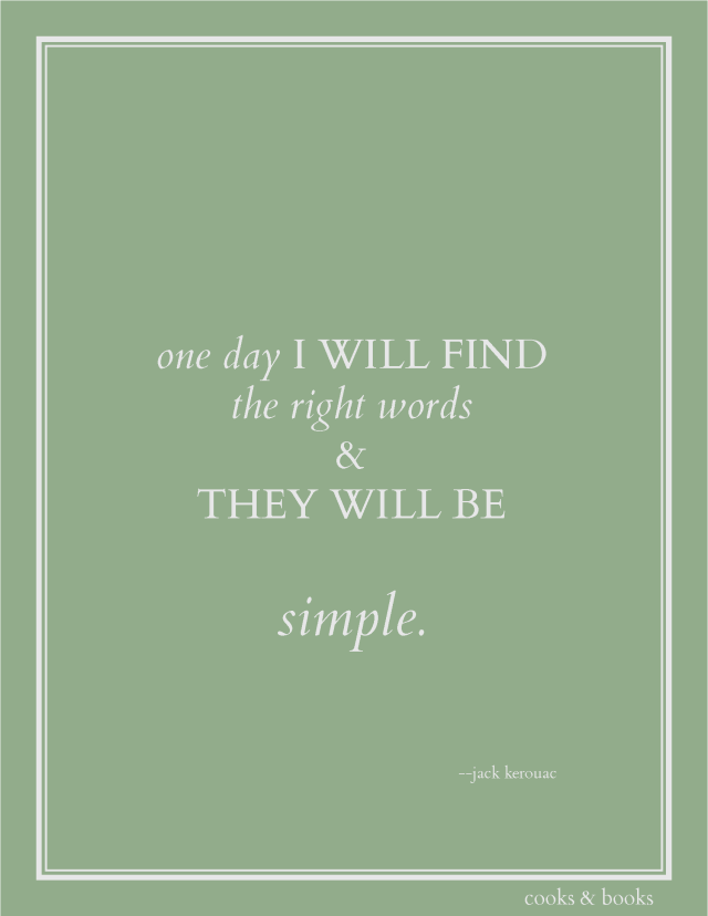"A free printable art print of the Jack Kerouac quote ""One day I will find the right words and they will be simple."""