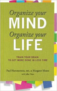Organize Your Mind, Organize Your Life by Dr. Paul Hammerness and Margaret Moore