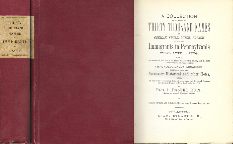 A Collection of Upwards of Thirty Thousand Names of German, Swiss, Dutch, French, and Other Immigrants in Pennsylvania from 1727 to 1776, Prof. I Daniel Rupp, 1898.