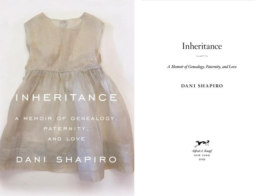 Inheritance, A Memoir of Genealogy, Paternity, and Love, Dani Shapiro, 2019.