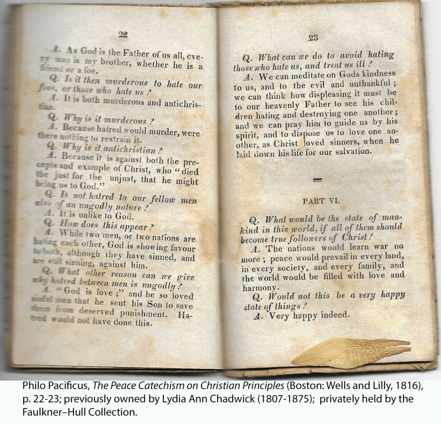 Philo Pacificus, The Peace Catechism on Christian Principles (Boston: Wells and Lilly, 1816), p. 22-23; previously owned by Lydia Ann Chadwick (1807-1875); privately held by the Faulkner–Hull Collection.