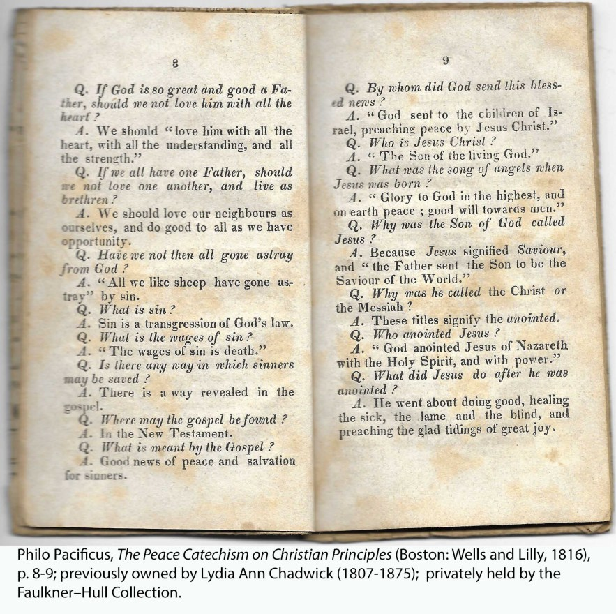 Philo Pacificus, The Peace Catechism on Christian Principles (Boston: Wells and Lilly, 1816), p. 8-9; previously owned by Lydia Ann Chadwick (1807-1875); privately held by the Faulkner–Hull Collection.