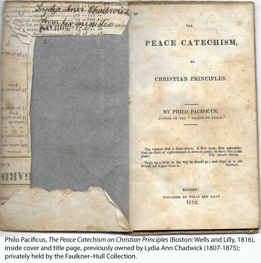 Philo Pacificus, The Peace Catechism on Christian Principles (Boston: Wells and Lilly, 1816), inside cover and title page, previously owned by Lydia Ann Chadwick (1807-1875); privately held by the Faulkner–Hull Collection.