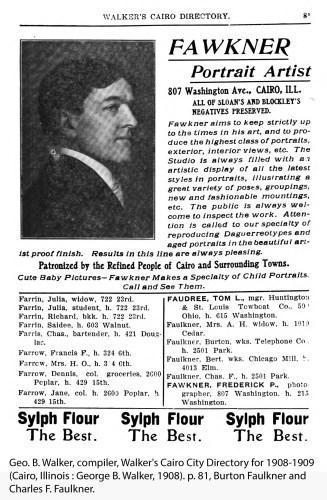 Geo. B. Walker, compiler, Walker's Cairo City Directory for 1908-1909 (Cairo, Illinois : George B. Walker, 1908). p. 81, Burton Faulkner and Charles F. Faulkner.