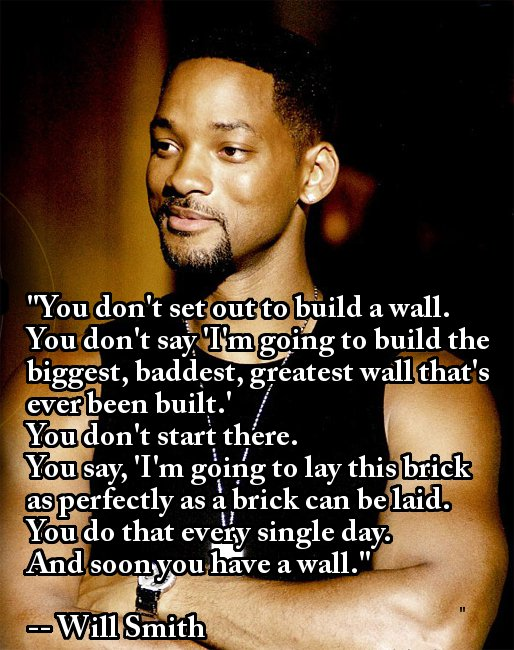 You don't set out to build a wall