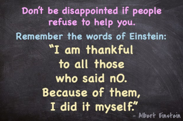 Don't be disappointed if people refuse to help you