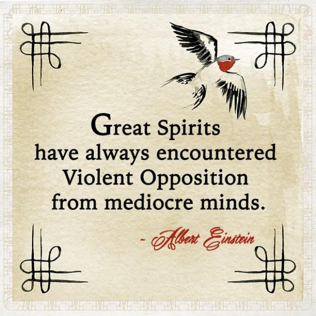 Great spirits have always encountered violent opposition