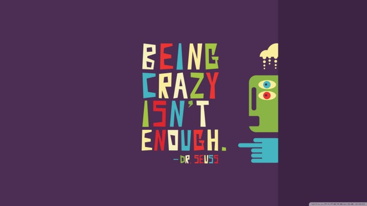 being crazy is'nt enough