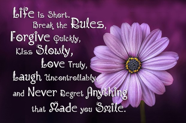 Life is short. break the Rules, Forgive quickly