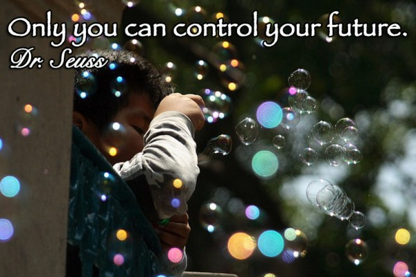 Only you can control your future