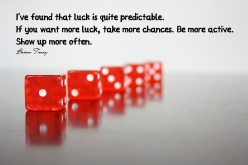 I've found that luck is quite predictable. If you want more luck, take more chances. Be more active. Show up more often. Brian Tracy