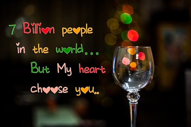 7 Billion people in the world… But My heart choose you..