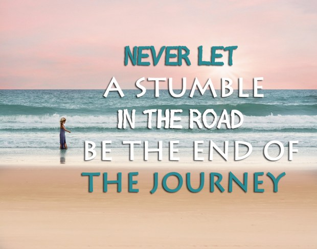 Never let a stumble