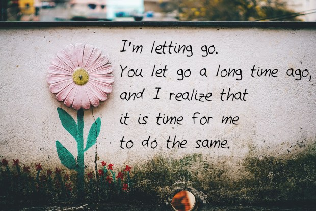 im-letting-go-you-let-go-a-long-time-ago-and-i-realize-that-it-is-time-for-me-to-do-the-same