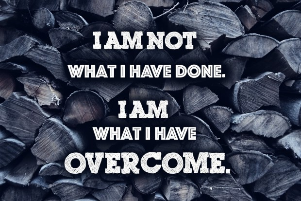 i-am-not-what-i-have-done-i-am-what-i-have-overcome