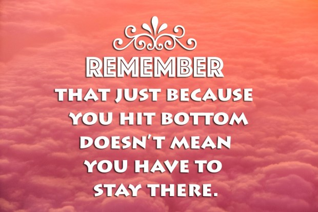remember-that-just-because-you-hit-bottom-doesnt-mean-you-have-to-stay-there