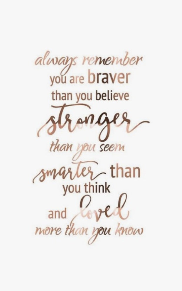 Always remember that you are braver than you believe
