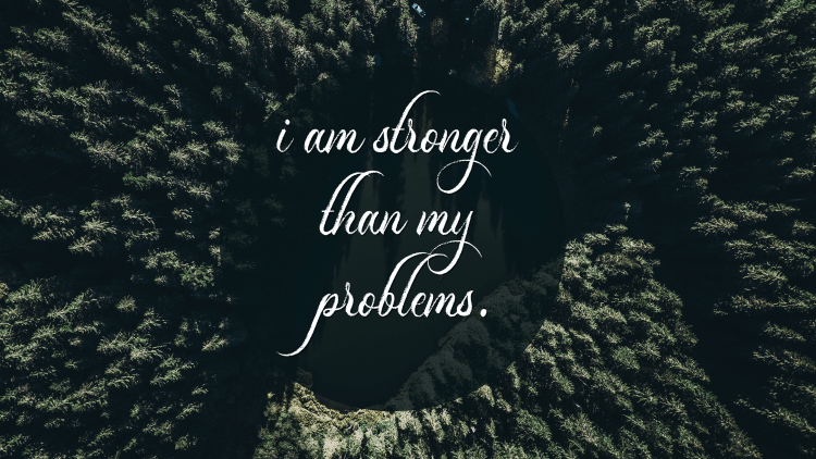 i am stronger than my problems.