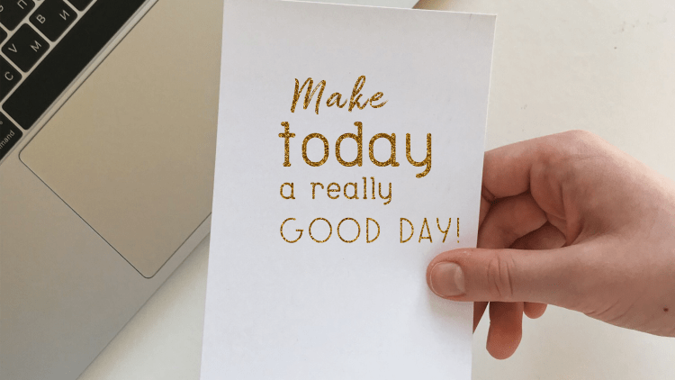make today a really good day.