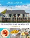 Cru Oyster Bar Nantucket cookbook by Erin Zircher