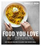 Food You Love But Different by Danielle Oron