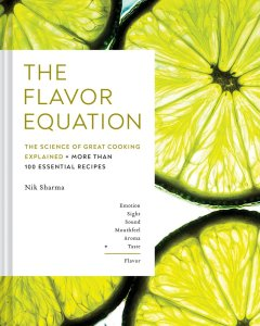The Flavor Equation: The Science of Great Cooking in 114 Essential Recipes by Nik Sharma