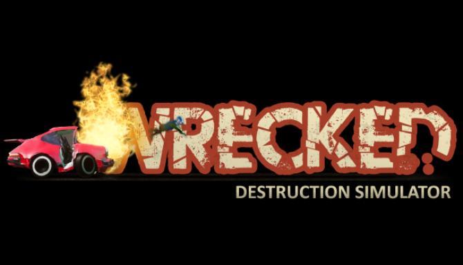 Wrecked Destruction Simulator Free Download