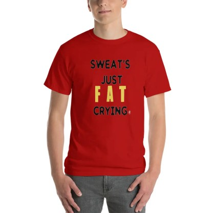 Smiling man wearing a short sleeve red t-shirt, with slogan in yellow & black which says sweat's just fat crying.