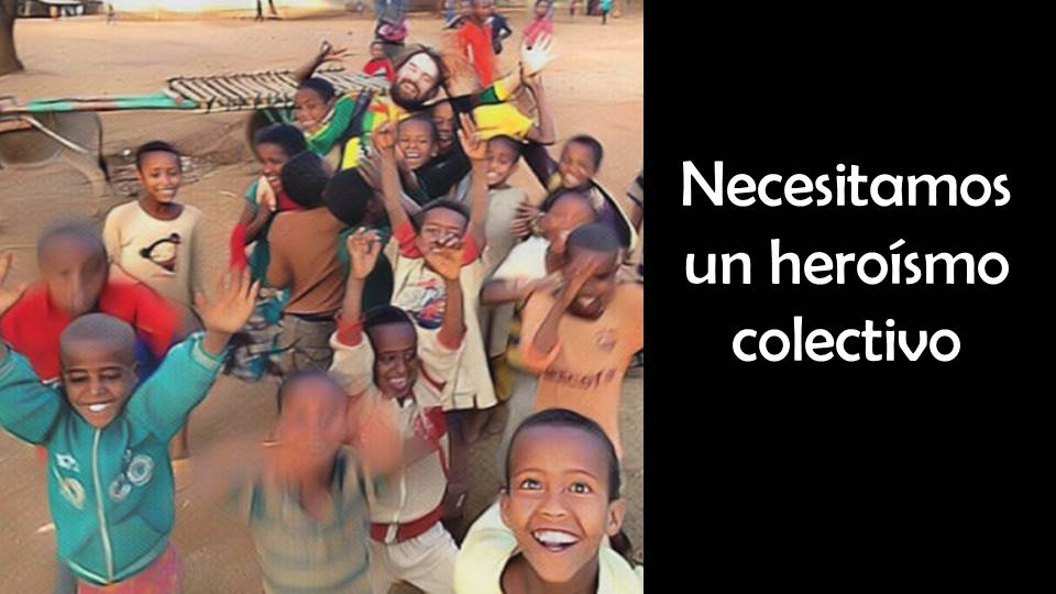 Necesitamos un heroísmo colectivo alegria gambo alegria sin fronteras