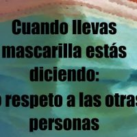 Cuando llevas mascarilla estás diciendo: Yo respeto a las otras personas