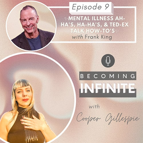 ✨009 – Mental Illness Ah-ha's, Ha-ha's, and TEDx Talk How-To's with Frank King✨ via @therealcoopergillespie