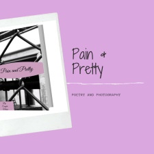 Pain And Pretty Poetry and Photography