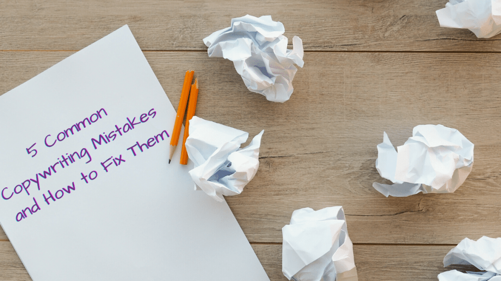 5 common copywriting mistakes and how to fix them