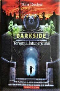 """""""Darkside. Tărâmul Întunericului"""", de Tom Becker"""